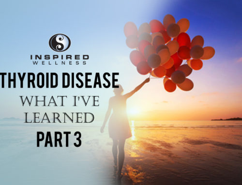 Thyroid Disease: What I've Learned Part 3