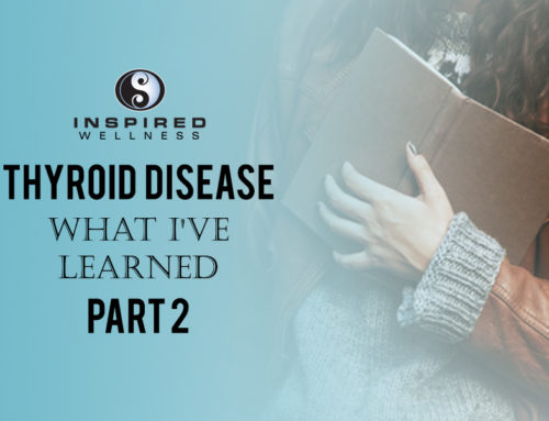 Thyroid Disease: What I've Learned Part 2