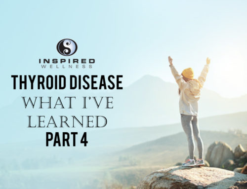 Thyroid Disease: What I've Learned Part 4